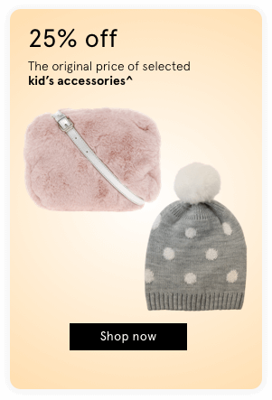 25% off the original price of selected kid's accessories