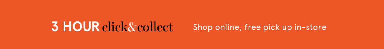 3 Hour Click & Collect: Shop online, free pick up in-store