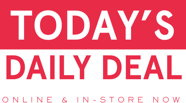 TODAY'S DAILY DEAL online and in-store now