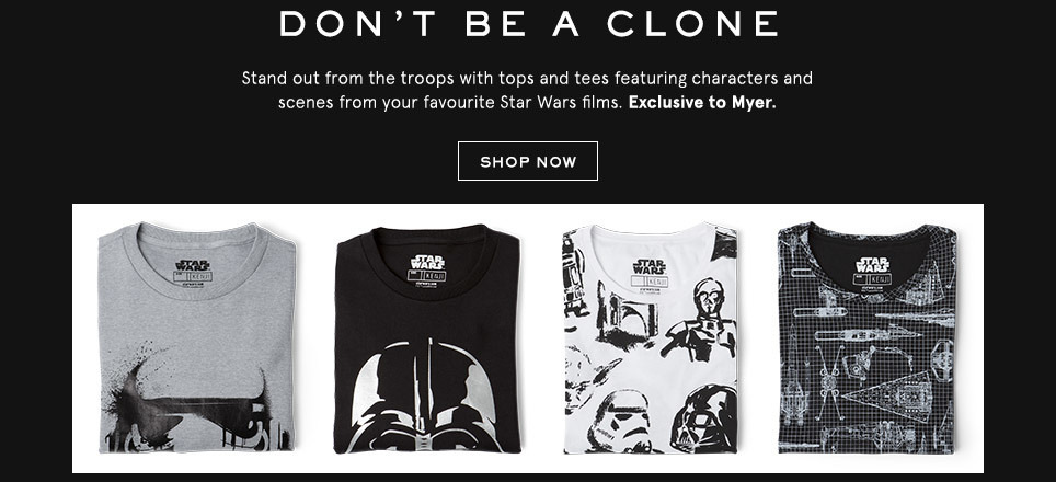 Don't be a clone. Stand out from the troops with tops and tees featuring characters and scenes from your favourite Star Wars films. Exclusive to Myer. Shop now.