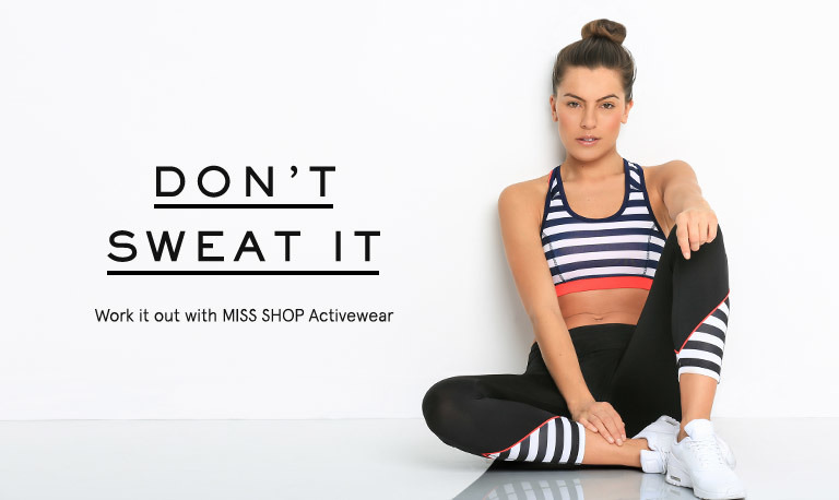 Don't sweat it. Work out with Miss Shop activeware.